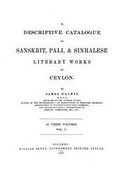 A Descriptive Catalogue of Sanskrit. Pali, and Sinhalesi Literary Works of Ceylon: Volume 1