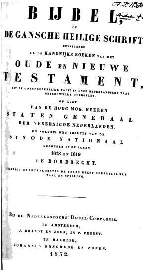 Bijbel  of de gansche Heilige Schrift  bevattende al de Kanonijke Boeken van het Oude en Nieuwe Testament  uit de oorspronkelijke talen in onze Nederlandsche taal getrouwelijk overgezet  op last van de Hoogmogende Heeren Staten Generaal der Vereenigde Nederlanden en volgens het Besluit van de Synode Nationaal  gehouden in de jaren 1618 en 1619 te Dordrecht PDF
