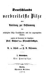 Deutschlands verbreiteate pilze: oder, Anleitung zur bestimmung der wichtigaten pilze Deutschlands und der angrenzenden länder, zugleich als commentar der fortgesetzten prof. Büchner'schen pilznachbildungen, Band 1