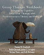 Group Therapy Workbook: Integrating Cognitive Behavioral Therapy with Psychodramatic Theory and Practice