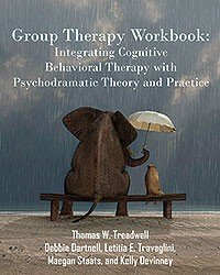 Group Therapy Workbook  Integrating Cognitive Behavioral Therapy with Psychodramatic Theory and Practice PDF