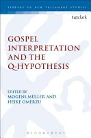Gospel Interpretation and the Q Hypothesis PDF