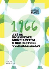 1966 Até Os Bicampeões Mundiais Têm O Seu Ponto De Vulnerabilidade