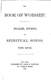 The Book of Worship: Psalms, Hymns, and Spiritual Songs, with Music