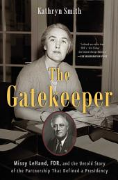 The Gatekeeper: Missy LeHand, FDR, and the Untold Story of the Partnership That Defined a Presidency