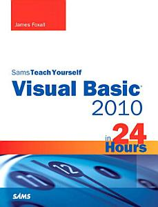 Sams Teach Yourself Visual Basic 2010 in 24 Hours Complete Starter Kit PDF