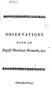 Observations Upon a Pamphlet, Called,: An English Merchant's Remarks Upon a Scandalous Jacobite Paper Published in The Post-boy, Under the Name of A Memorial Presented to the Chancery of Sweden, by the Resident of Great Britain, Volume 11