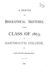 A Series of Biographical Sketches, of the Class of 1863, in Dartmouth College