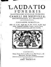 Laudatio funebris illustr. ecclesiae principis Camilli de Neufville Archiepiscopi ... Lugdunensis ...