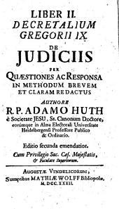 Ius Canonicum Ad Libros V. Decretalium Gregorii IX: Explicatum Et Per Quaestiones Ac Responsa In Methodum Brevem Et Claram Redactum. De Judiciis. 2