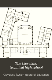 The Cleveland Technical High School: Its Inception, Building and Equipment, Together with an Outline of the Course of Study