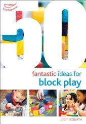 50 Fantastic Ideas for Block Play