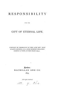 Responsibility for the gift of eternal life  compiled from sermons preached chiefly at Row  1829 31 PDF