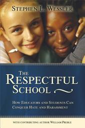 The Respectful School: How Educators and Students Can Conquer Hate and Harassment