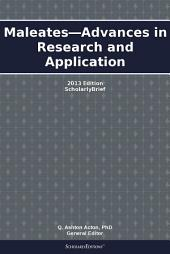 Maleates—Advances in Research and Application: 2013 Edition: ScholarlyBrief
