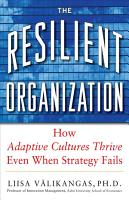 The Resilient Organization  How Adaptive Cultures Thrive Even When Strategy Fails PDF