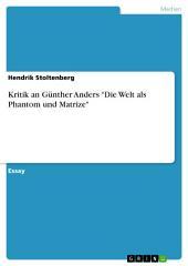 """Kritik an Günther Anders """"Die Welt als Phantom und Matrize"""""""