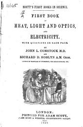 First Book of Heat, Light and Optics, and Electricity, etc. (Three chapters condensed from the authors' Manual of Natural Philosophy.)