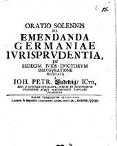 Oratio solennis de emendanda Germaniae iurisprudentia: Volume 15