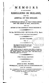 Memoirs of the Different Rebellions in Ireland: From the Arrival of the English Also, a Particular Detail of that which Broke Out the XXIIId of May, MDCCXCVIII; with the History of the Conspiracy which Preceded it, Volume 1