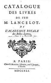 Catalogue des livres de feu M. Lancelot, de l'Academie Royale des Belles-Lettres