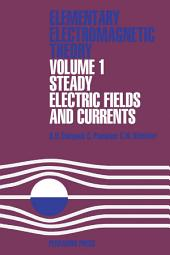 Steady Electric Fields and Currents: Elementary Electromagnetic Theory