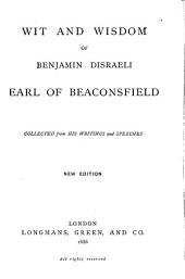 Wit and Wisdom of Benjamin Disraeli, Earl of Beaconsfield: Collected from His Writings and Speeches