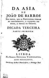 Da Asia De Joāo De Barros: Dos Feitos, Que Os Portuguezes Fizeram No Descubrimento, E Conquista Dos Mares, E Terras Do Oriente. Decada Terceira. Parte Primeira, Parte 3