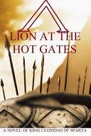 Lion at the Hot Gates  a Novel of King Leonidas of Sparta