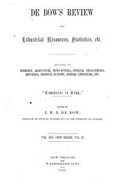 DeBow's Review ...: Agricultural, Commercial, Industrial Progress & Resources, Volume 2; Volume 19