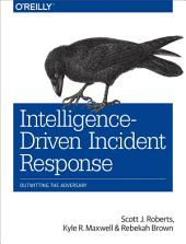 Intelligence-Driven Incident Response: Outwitting the Adversary