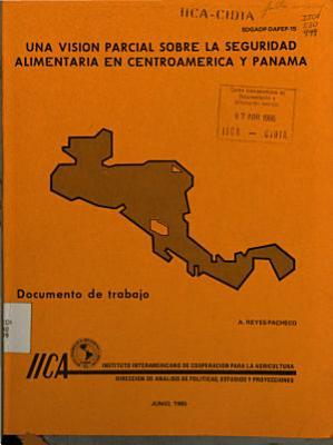 Instituto Interamericano de Cooperacion Para la Agricultura Direction de Analisis de Politicas  Estudios Y Proyecciones Una Vision Parcial Sobre la Seguridad Alimentaria en Centroamerica Y Panama PDF