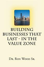 Building Businesses That Last - In The Value Zone