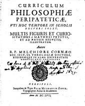 Curriculum philosophiae peripateticae: Uti hoc tempore in scholiis decurri solet, multis figuris et curiositatibus è mathesi petitis, et ad physin reductis, illustratum, Volume 1