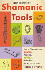 A Spirit Walker's Guide to Shamanic Tools
