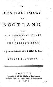 A general history of Scotland, from the earliest accounts to the present time
