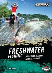 Freshwater Fishing: Bass, Trout, Walleye, Catfish, and More