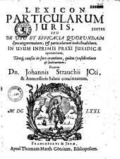 Lexicon particularum juris... ex penu Dn. Johannis Strauchii,...