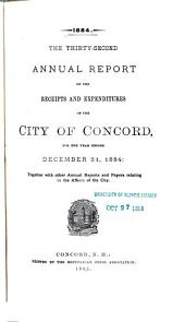 Annual Report of the Receipts and Expenditures of the City of Concord ... Together with Other Annual Reports and Papers Relating to the Affairs of the City: Volumes 32-34