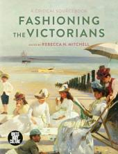 Fashioning the Victorians: A Critical Sourcebook