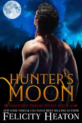 Hunter's Moon: Vampires Realm Romance Series Book 6