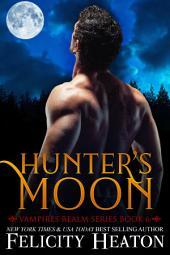 Hunter's Moon: Vampires Realm Romance Series Book 6