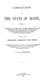 Constitution of the State of Maine: Formed in Convention at Portland, October Twenty-ninth, and Adopted ... on the Sixth Day of December, A.D. 1819 ... Together with Amendments Subsequently Made Thereto