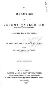 The Beauties of J. Taylor: Selected from His Works with an Essay on His Life and Writings