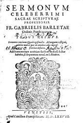 Sermonum celeberrimi Sacrae Scripturae professoris Fr;. Gabrielis Barletae