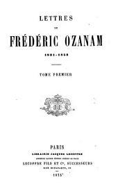 Lettres de Frédéric Ozanam, 1831-1853: Volume1