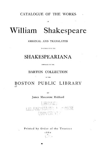 Download Catalogue of the Works of William Shakespeare  Original and Traslated  Together with the Shakespeariana Embraced in the Barton Collection of the Boston Public Library Book