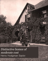 Distinctive Homes of Moderate Cost: Being a Collection of Country and Suburban Homes in Good Taste, with Some Value in Suggestion for the Home-builder