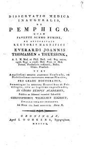 Dissertatio medica inauguralis, de pemphigo: Quam ... ex auctoritate rectoris magnifici Everardi Joannis Thomassen a Thuessink ...