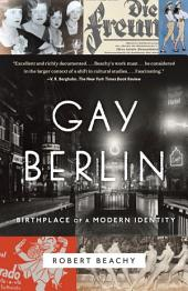 Gay Berlin: Birthplace of a Modern Identity